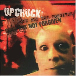 Upchuck : Gone but not forgiven; It's five o'clock lyrics